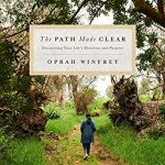 Coming 3/26/2019: The Path Made Clear: Discovering Your Life's Direction and Purpose by Oprah Winfrey
