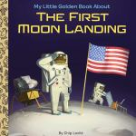 Coming 5/7/2019: My Little Golden Book About the First Moon Landing by Charles Lovitt