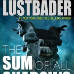 Coming 7/9/2019: The Sum of All Shadows (The Testament Series) by Eric Van Lustbader