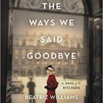 All the Ways We Said Goodbye: A Novel of the Ritz Paris by Beatriz Williams, Lauren Willig and Karen White