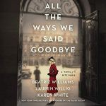 All the Ways We Said Goodbye by Beatriz Williams, Lauren Willig and Karen White