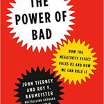 The Power of Bad: How the Negativity Effect Rules Us and How We Can Rule It by John Tierney and Roy F. Baumeister