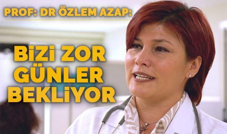 Prof. Dr. Özlem Azap: Daha zor günler bizi bekliyor