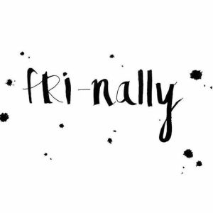 Friday finally