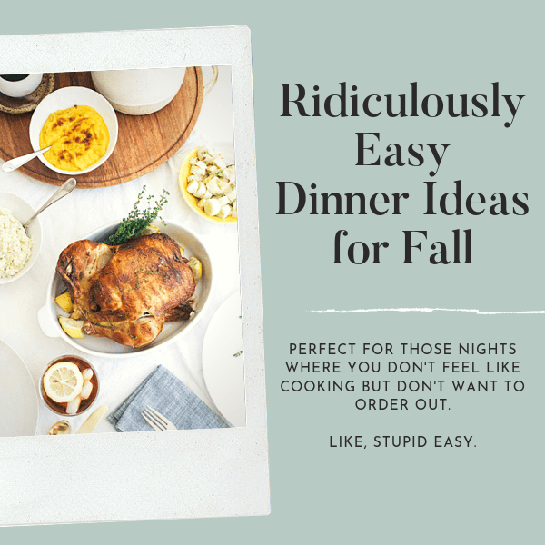 Easy Dinner Ideas for Fall When You Don't Really Want to Cook