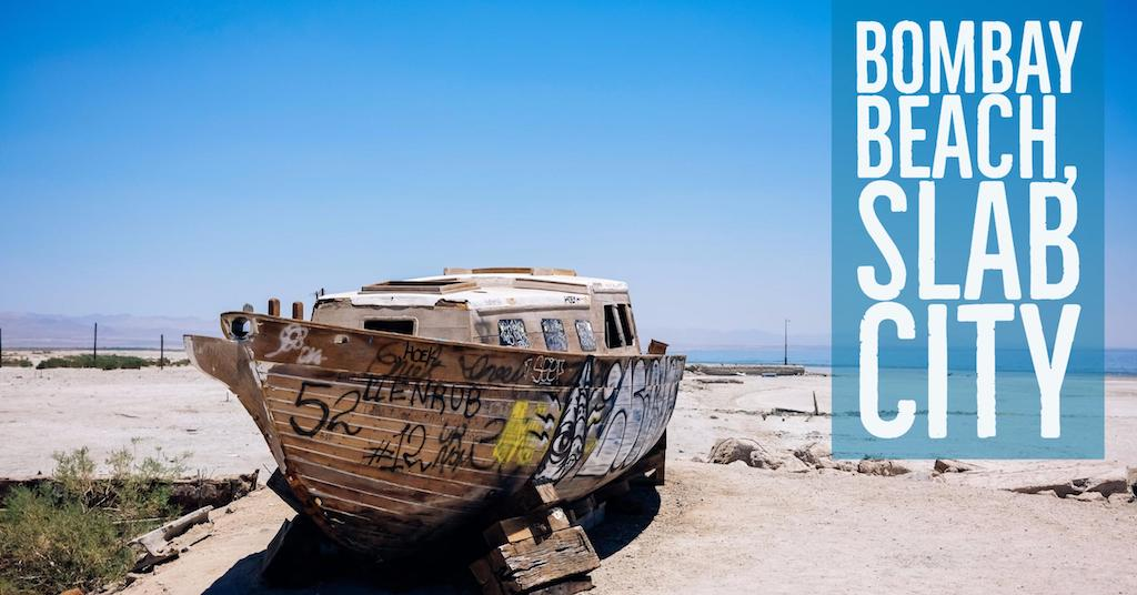 The Path to Extinction: Visiting Bombay Beach & Slab City