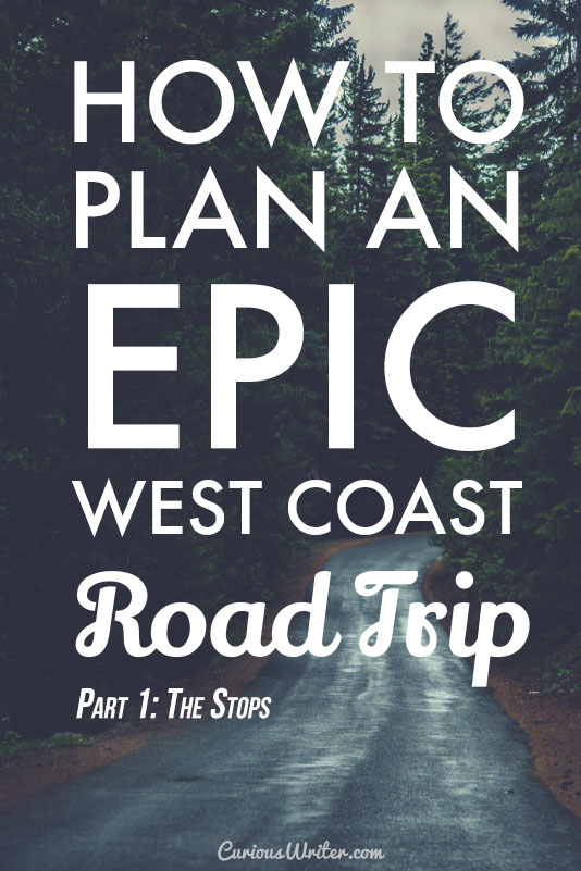 How to plan an Epic West Coast road trip in the U.S. - Part 1: the stops