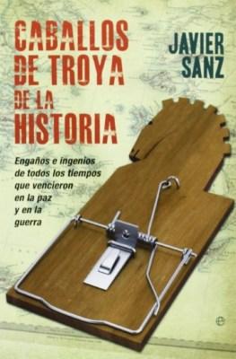 Caballos de Troya de la Historia, de Javier Sanz