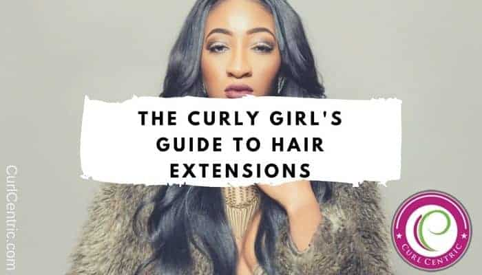 The Curly Girls Guide To Hair Extensions Weaves And
