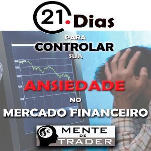 21 Dias para Controlar sua Ansiedade no Mercado Financeiro