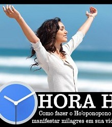 Hora H - Como fazer o Ho'oponopono manifestar milagres em sua vida