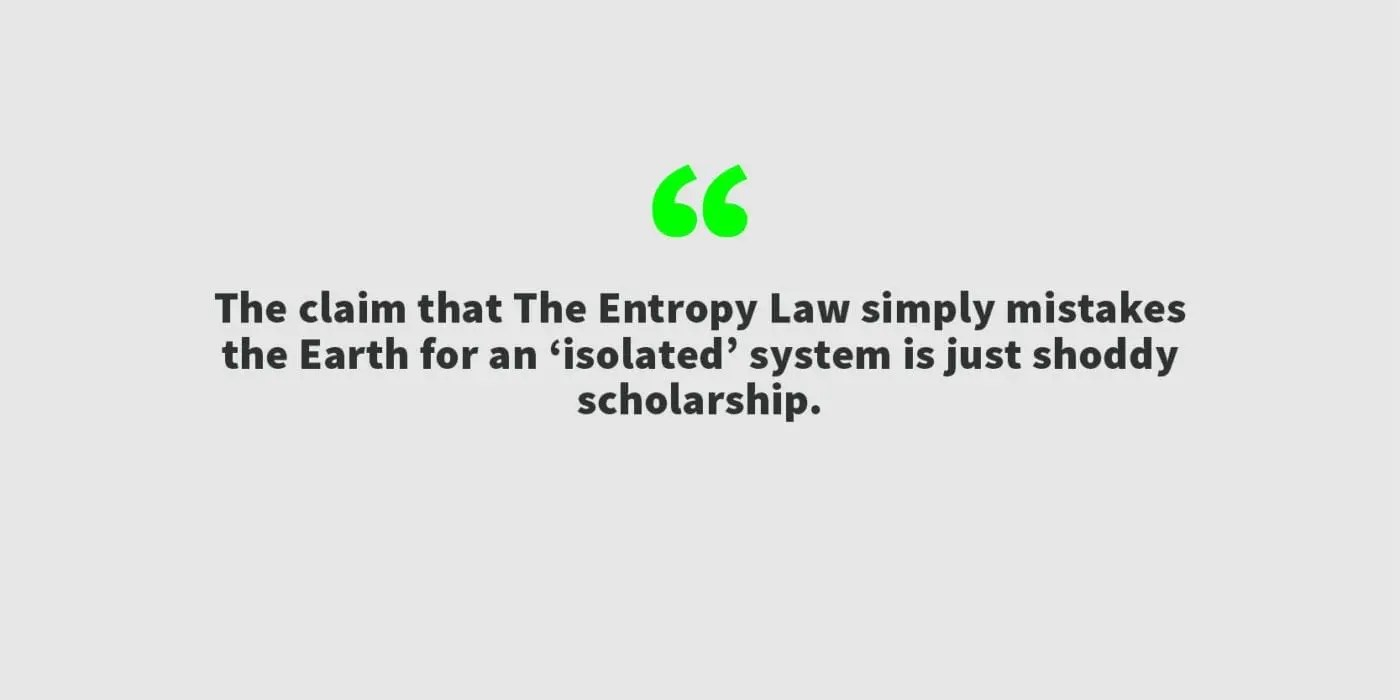 The claim that The Entropy Law simply mistakes the Earth for an 'isolated' system is just shoddy scholarship.