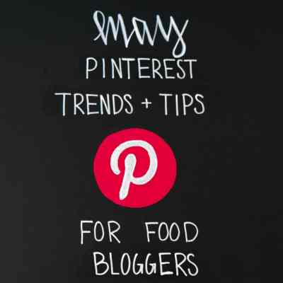 May Pinterest Trends and Tips for Food Bloggers