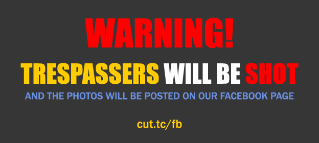 Warning! Trespassers will be shot. And the photos will be posted on our Facebook page.