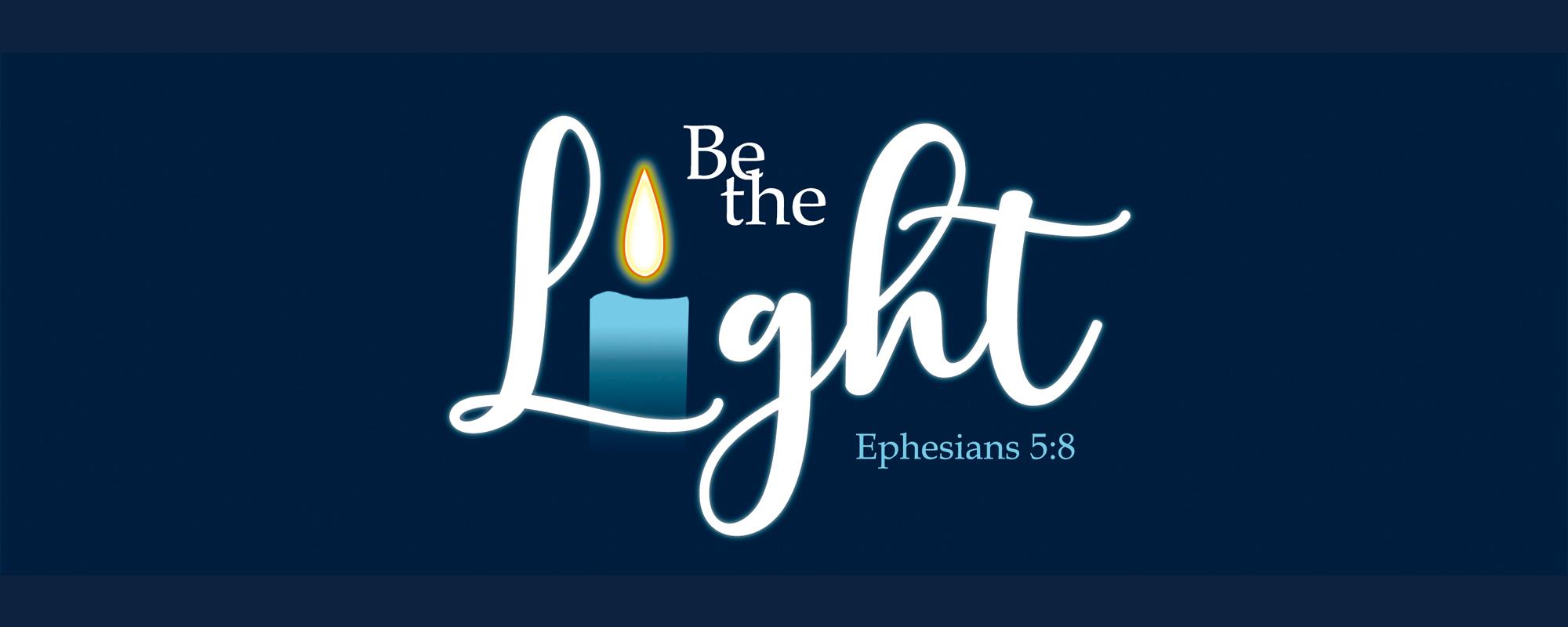 Be the light Ephesians 5:8