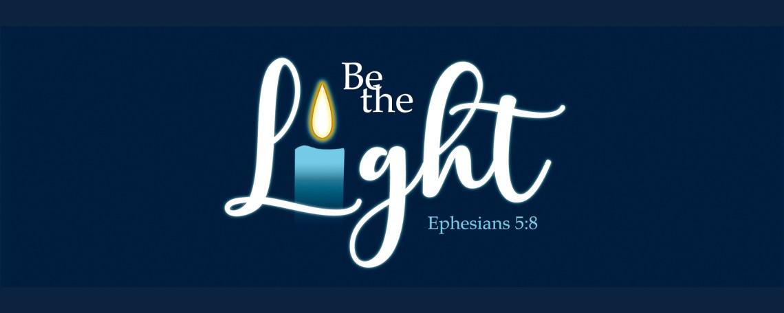 Be the light Ephesians 5:8