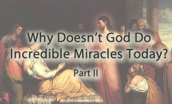 Why Doesn't God Do Incredible Miracles Today - Part 2