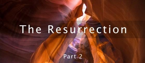 The Resurrection: Part 2