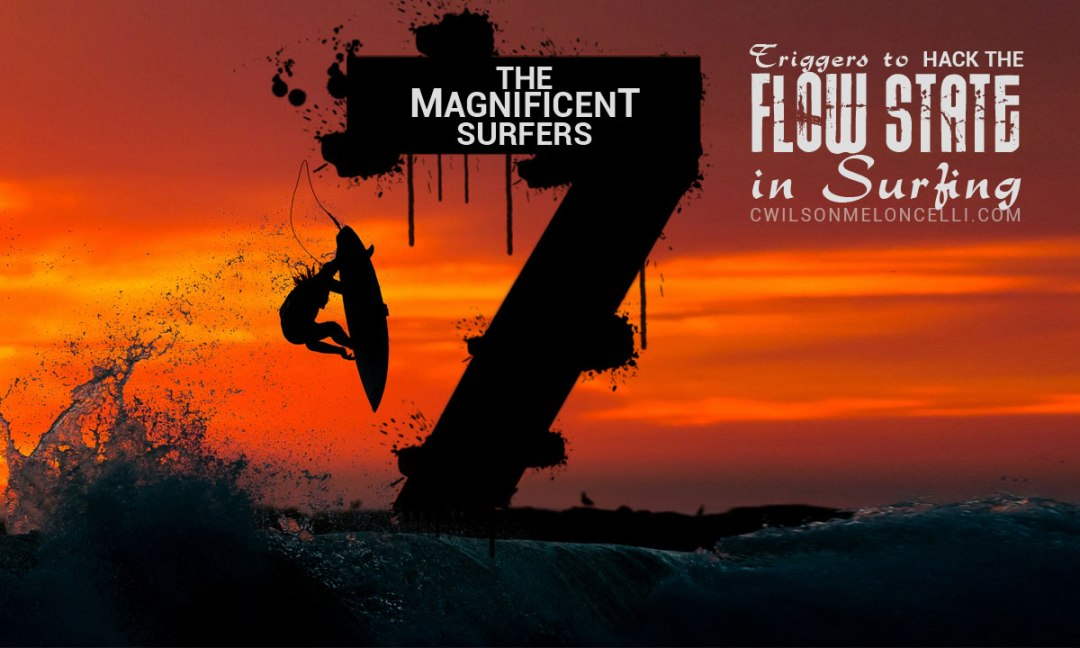 surf meditation, mindfulness meditation, mindfulness activities, magnificent surfers, 7 triggers to hack the flow state in surfing, flow state in surfing, movement is meditation, flow state surfing
