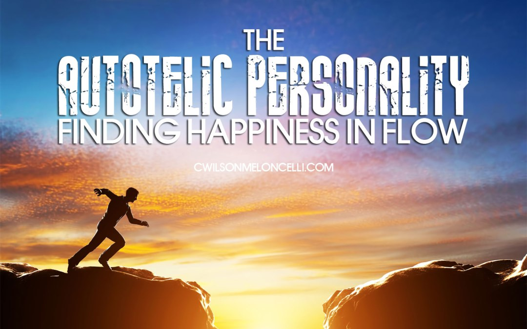 The Autotelic Personality: Finding Happiness in Flow