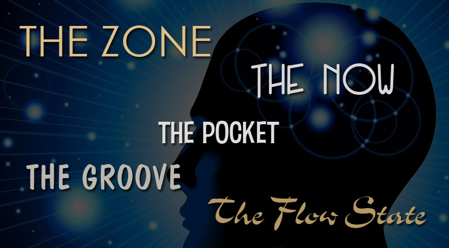 the zone, the pocket, the groove, the now, the flow state, 9 behaviours of the zone, 9 behaviors of the zone, behaviours of the zone, behaviors of the zone, flow into the zone, into the zone