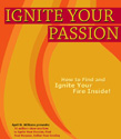 Ignite Your Passion: How to Find and Ignite Your Fire Inside