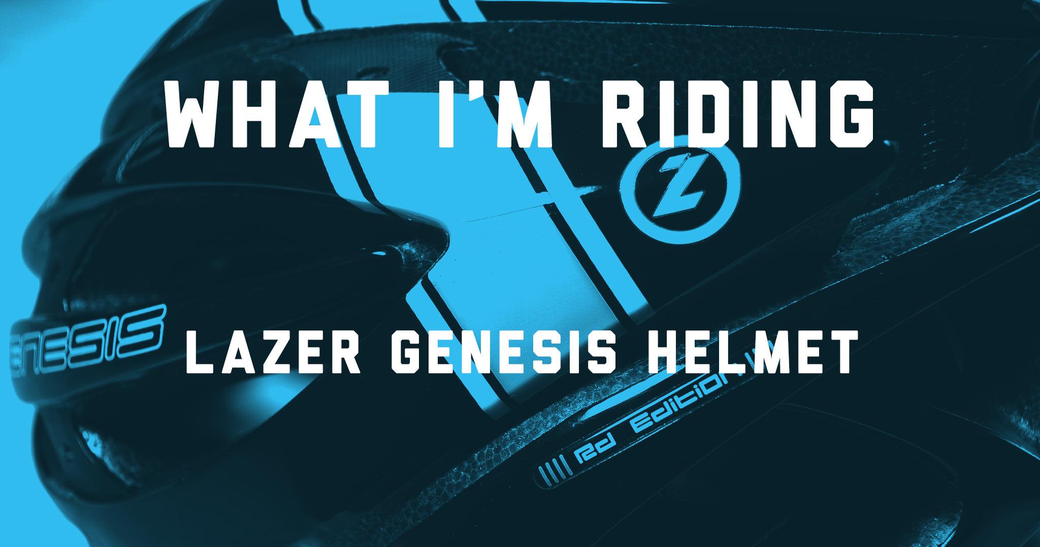 What I'm Riding: Lazer Genesis Helmet