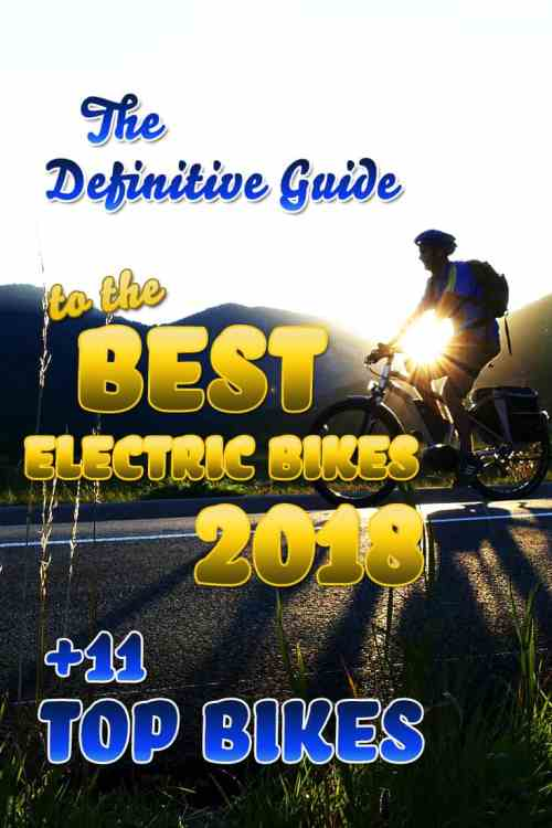 The Definitive Guide to the Best Electric Bikes 2018 + 11Top Bikes