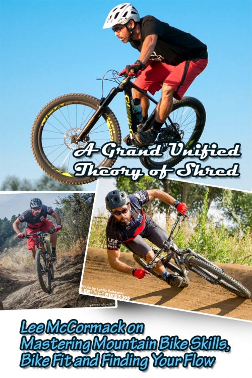 A Grand Unified Theory of Shred: Lee McCormack on Mastering Mountain Bike Skills, Bike Fit and Finding Your Flow