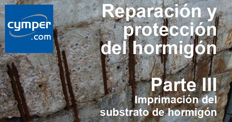 Reparación y protección del hormigón ( Parte III ) - Imprimación del substrato de hormigón