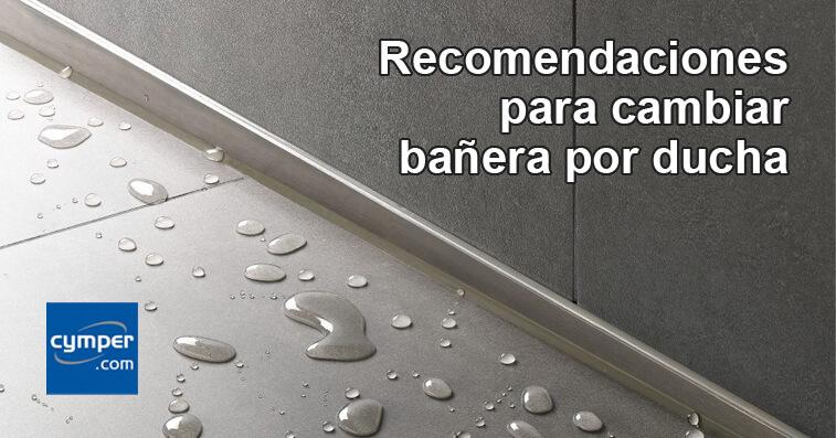 Recomendaciones para cambiar bañera por ducha