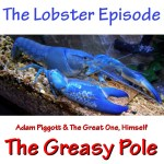 The Greasy Pole 0004 – The Lobster Episode