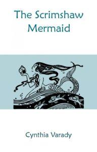 The Scrimshaw Mermaid