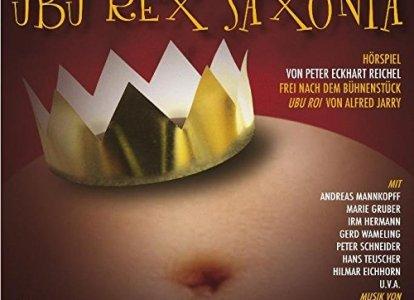 Ubu Rex Saxonia (Hörspiel, 2008)