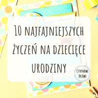 Życzenia na dziecięce urodziny - 10 najfajniejszych!