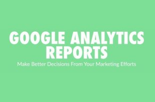 5 Google Analytics Reports To Help Your Marketing Strategy