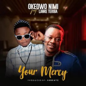 Your Mercy - Okeowo Nimi ft. Lanre Teriba [Single]