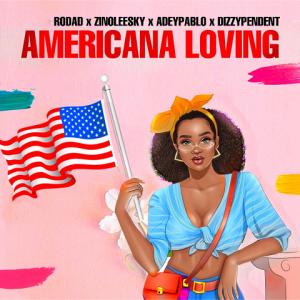 Americana Loving - Rodad ft Zinoleesky, Adeypablo, Dizzypendent 480
