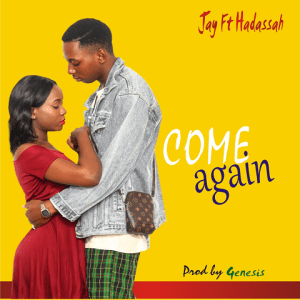 Come Again - Jay ft. Hadassah 480