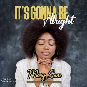 It's Gonna Be Alright - Mary Sam 480