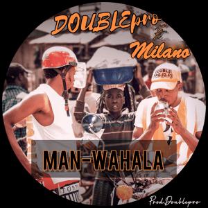 Man-Wahala - Double Pro ft Milano 480