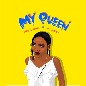 My Queen - Tipsybanks ft. Daddy 480