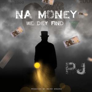 Na Money We Dey Find - P.J 480