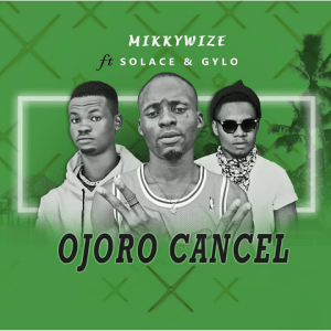 Ojoro Cancel - Mikkywize ft. Solace x Gylo 480