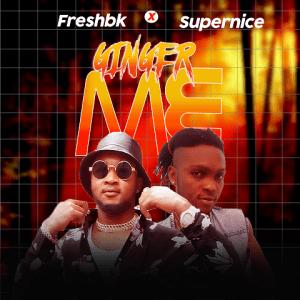 Ginger Me - FreshBK ft. Supernice 480