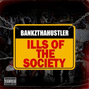 Ills of the Society - BankzthaHustler