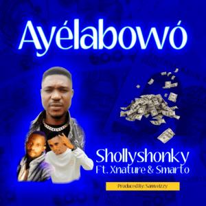 Ayélabowó - Sholly Shonky featuring Smarto, Xnature