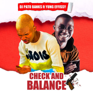 Check and Balance - Dj Pato Banks featuring Yung Effissy