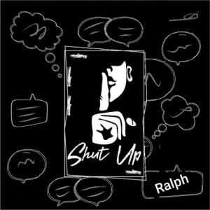Shut Up - Ralph