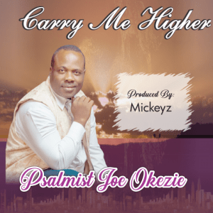 Carry Me Higher - Psalmist Joe Okezie